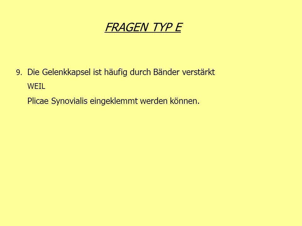 FRAGEN TYP E 9. Die Gelenkkapsel ist häufig durch Bänder verstärkt