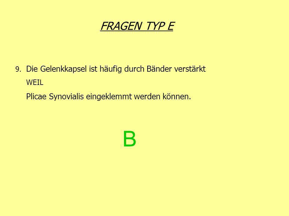 B FRAGEN TYP E 9. Die Gelenkkapsel ist häufig durch Bänder verstärkt