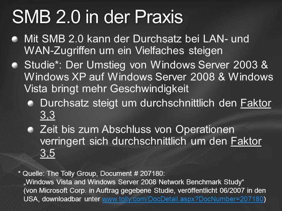 SMB 2.0 in der Praxis Mit SMB 2.0 kann der Durchsatz bei LAN- und WAN-Zugriffen um ein Vielfaches steigen.
