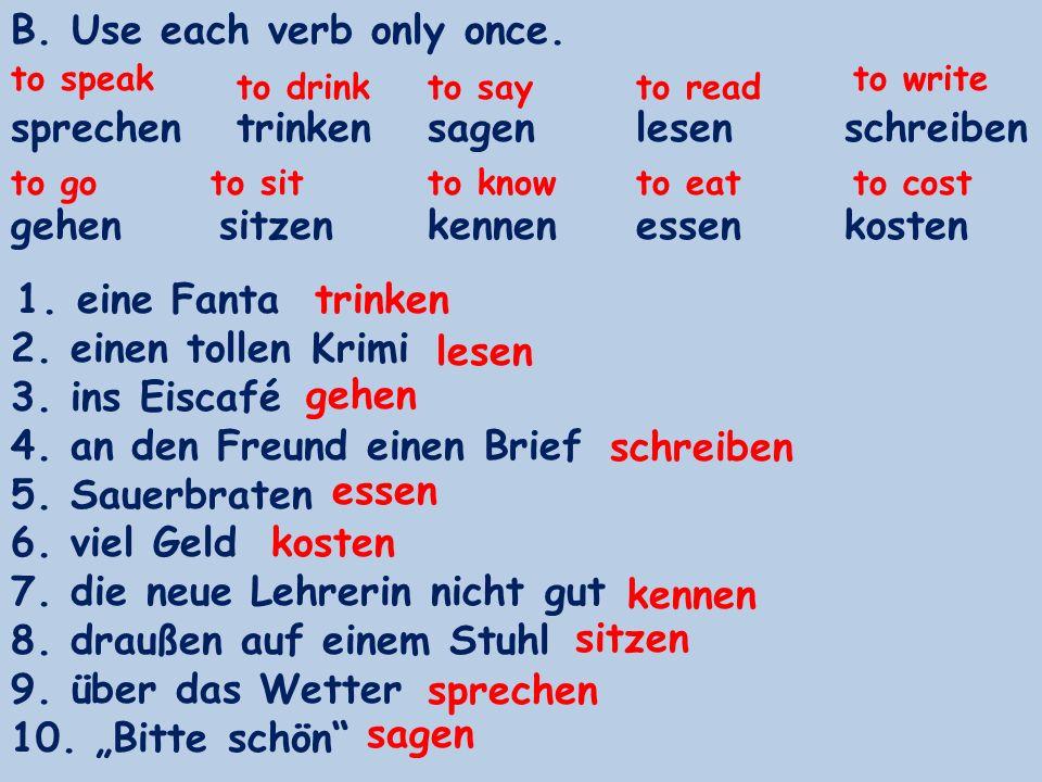 B. Use each verb only once. sprechen trinken sagen lesen schreiben