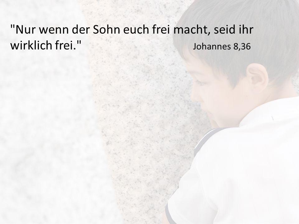 Nur wenn der Sohn euch frei macht, seid ihr wirklich frei