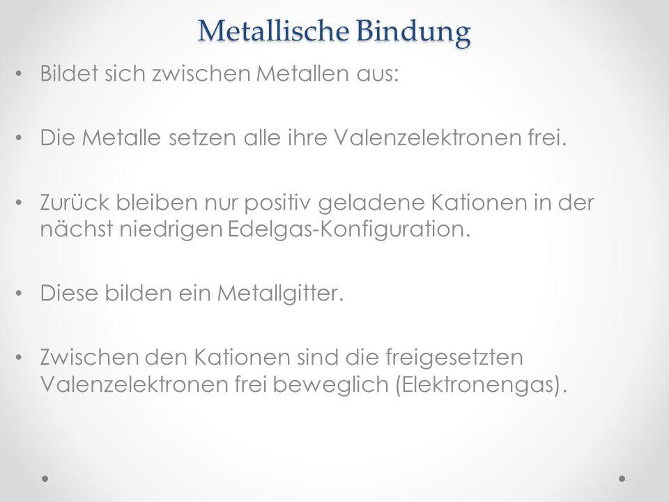Metallische Bindung Bildet sich zwischen Metallen aus: