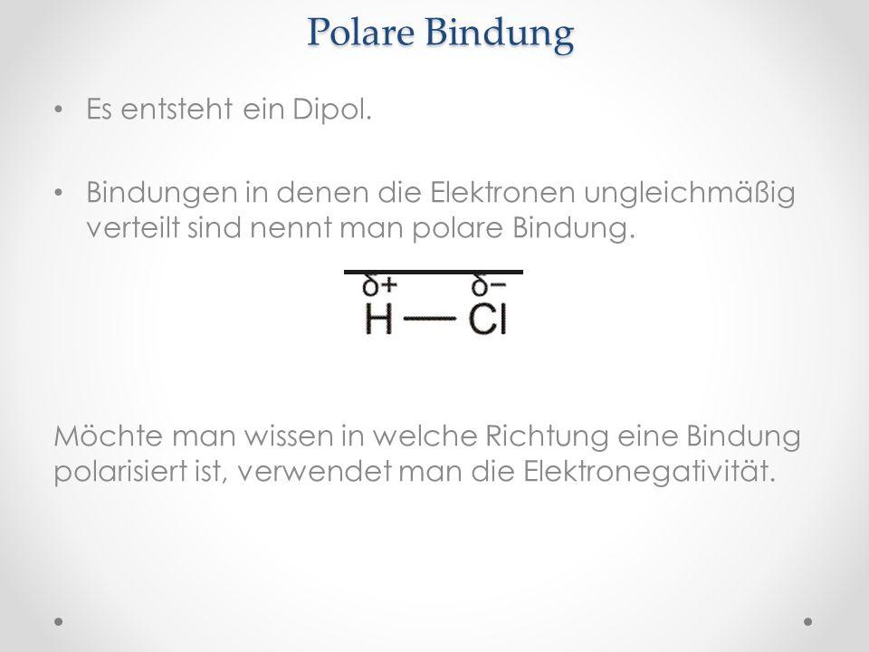 Polare Bindung Es entsteht ein Dipol.