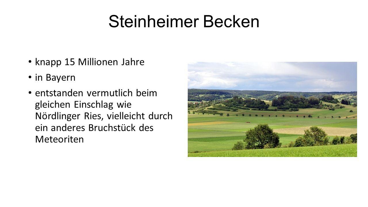 Steinheimer Becken knapp 15 Millionen Jahre in Bayern