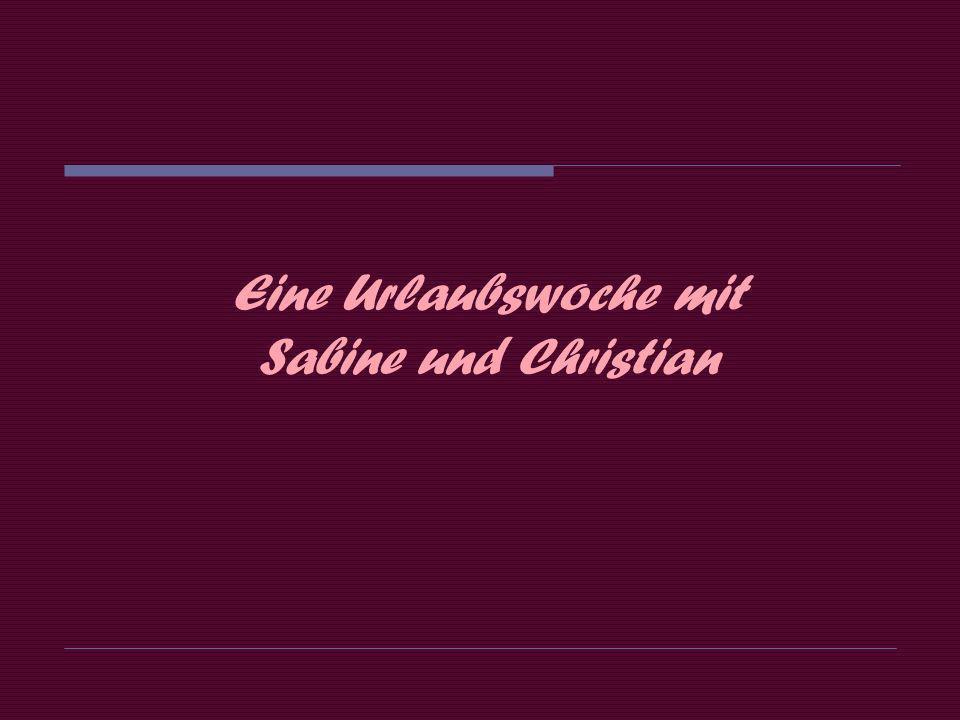 Eine Urlaubswoche mit Sabine und Christian