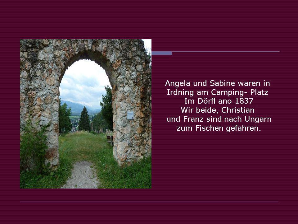 Angela und Sabine waren in Irdning am Camping- Platz Im Dörfl ano 1837