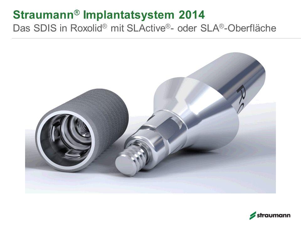 Straumann® Implantatsystem 2014 Das SDIS in Roxolid® mit SLActive®- oder SLA®-Oberfläche