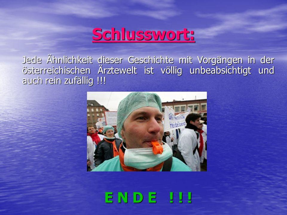 Schlusswort: Jede Ähnlichkeit dieser Geschichte mit Vorgängen in der österreichischen Ärztewelt ist völlig unbeabsichtigt und auch rein zufällig !!!