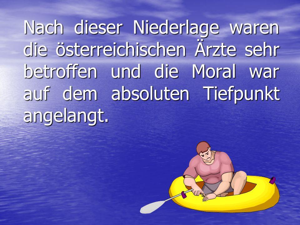 Nach dieser Niederlage waren die österreichischen Ärzte sehr betroffen und die Moral war auf dem absoluten Tiefpunkt angelangt.