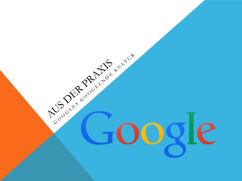 Googles googelnde Kultur