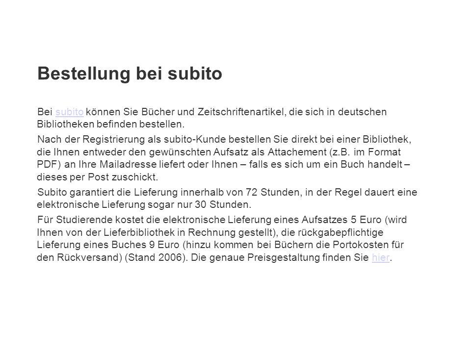 Bestellung bei subito Bei subito können Sie Bücher und Zeitschriftenartikel, die sich in deutschen Bibliotheken befinden bestellen.