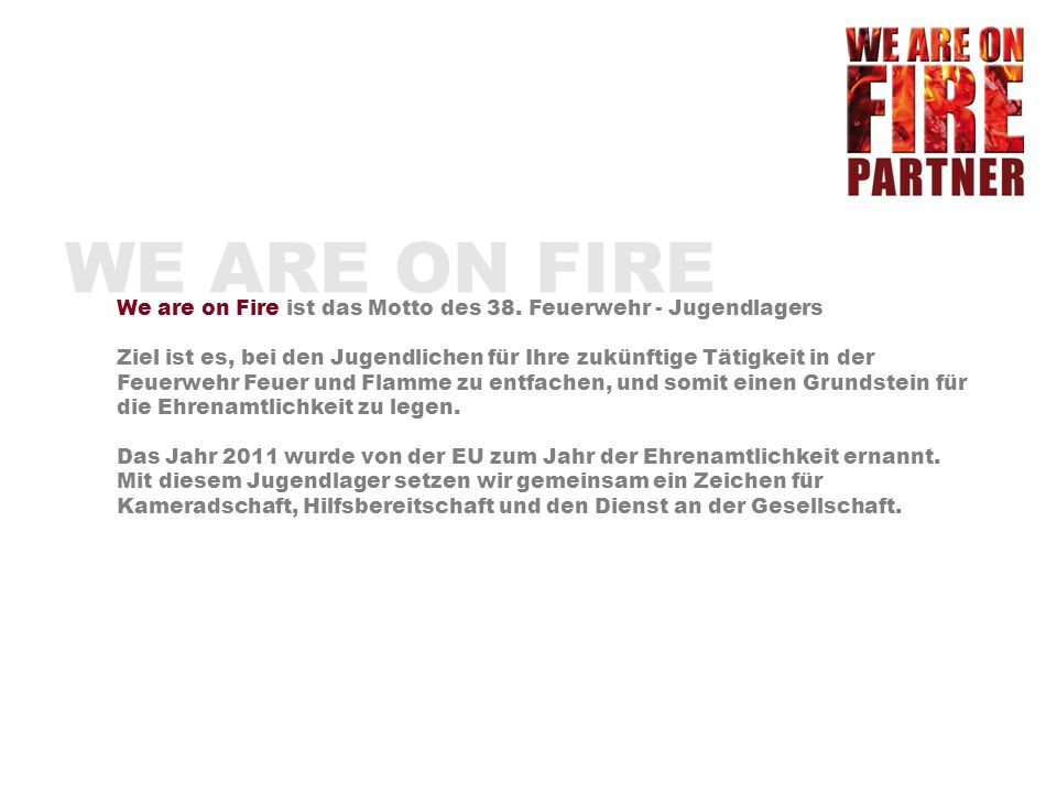 WE ARE ON FIRE We are on Fire ist das Motto des 38. Feuerwehr - Jugendlagers.