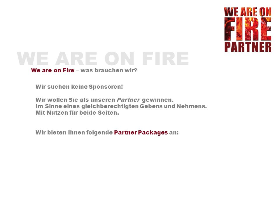 WE ARE ON FIRE We are on Fire – was brauchen wir