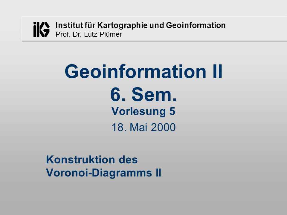 Vorlesung 5 18. Mai 2000 Konstruktion des Voronoi-Diagramms II