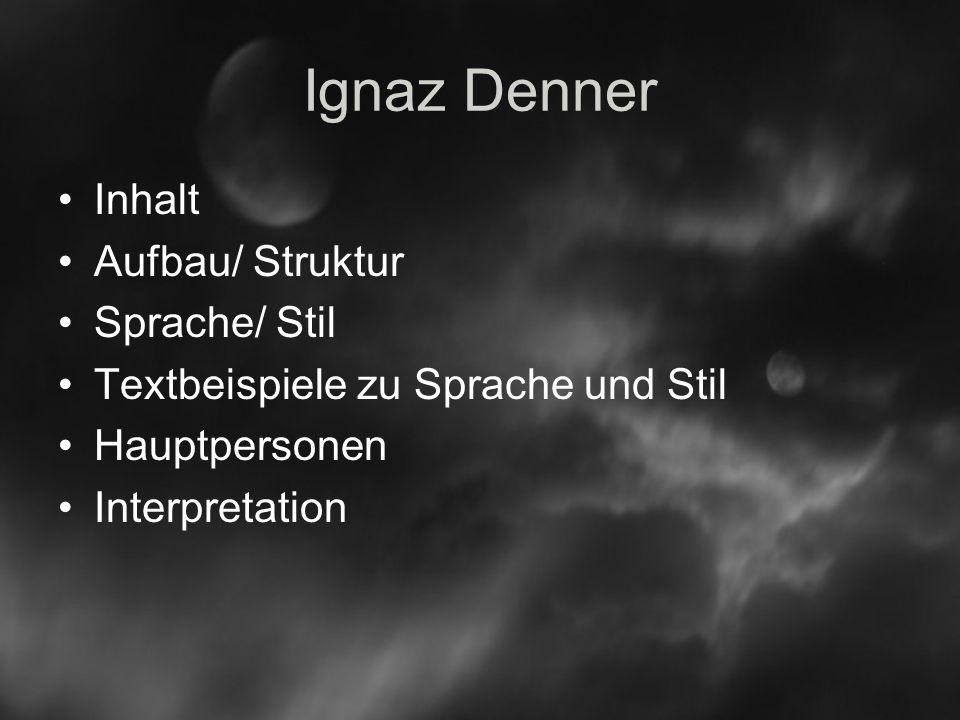 Ignaz Denner Inhalt Aufbau/ Struktur Sprache/ Stil
