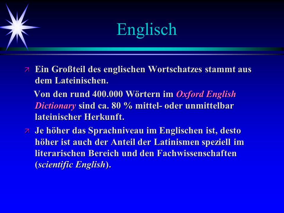 Englisch Ein Großteil des englischen Wortschatzes stammt aus dem Lateinischen.