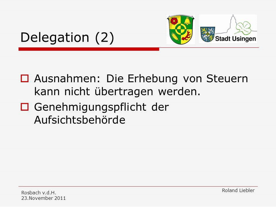 Delegation (2) Ausnahmen: Die Erhebung von Steuern kann nicht übertragen werden. Genehmigungspflicht der Aufsichtsbehörde.