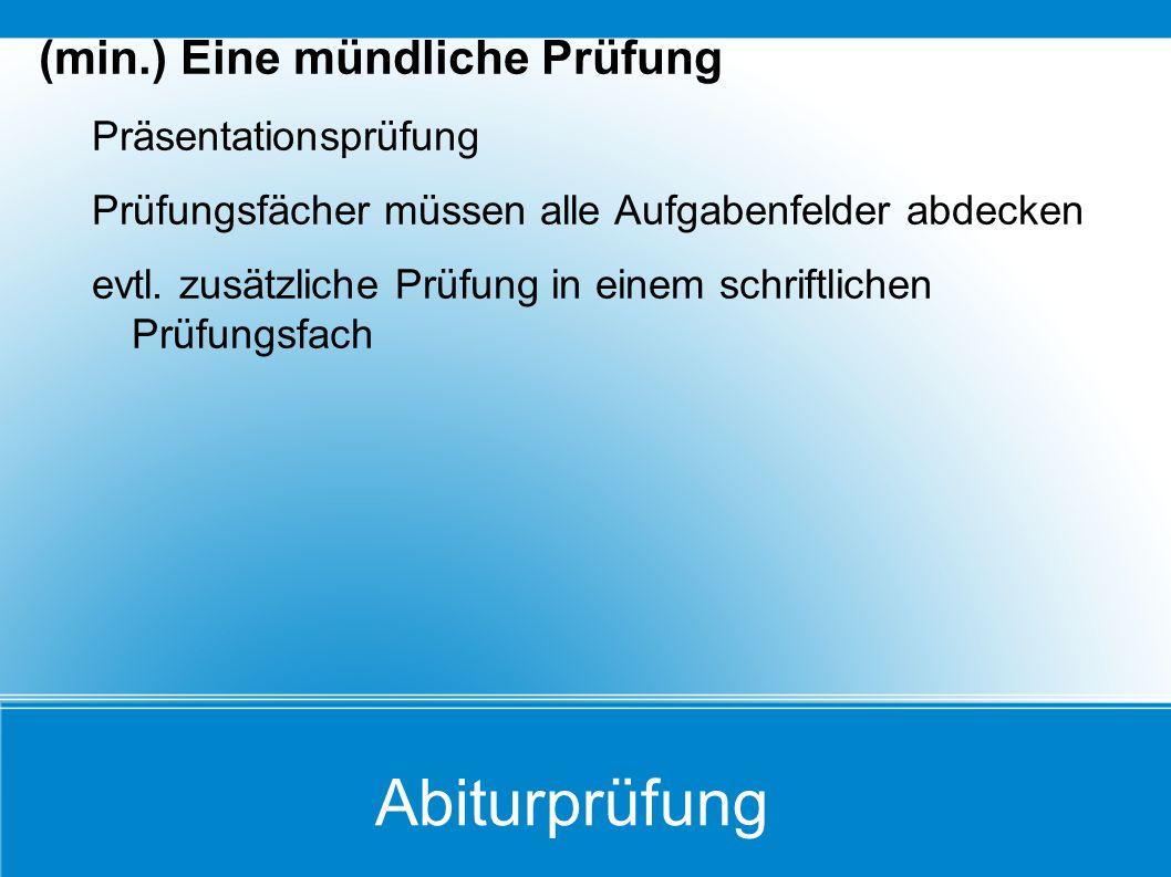 Abiturprüfung (min.) Eine mündliche Prüfung Präsentationsprüfung