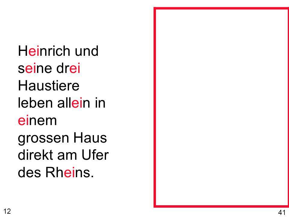 Heinrich und seine drei Haustiere leben allein in einem grossen Haus direkt am Ufer des Rheins.