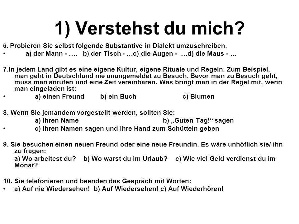 1) Verstehst du mich 6. Probieren Sie selbst folgende Substantive in Dialekt umzuschreiben.
