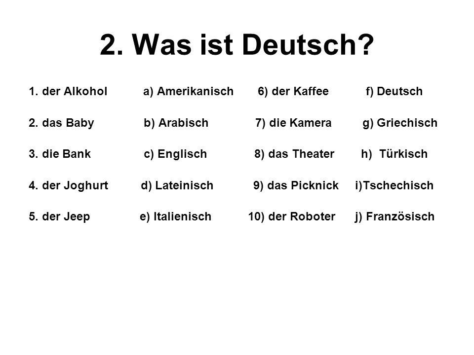2. Was ist Deutsch 1. der Alkohol a) Amerikanisch 6) der Kaffee f) Deutsch.