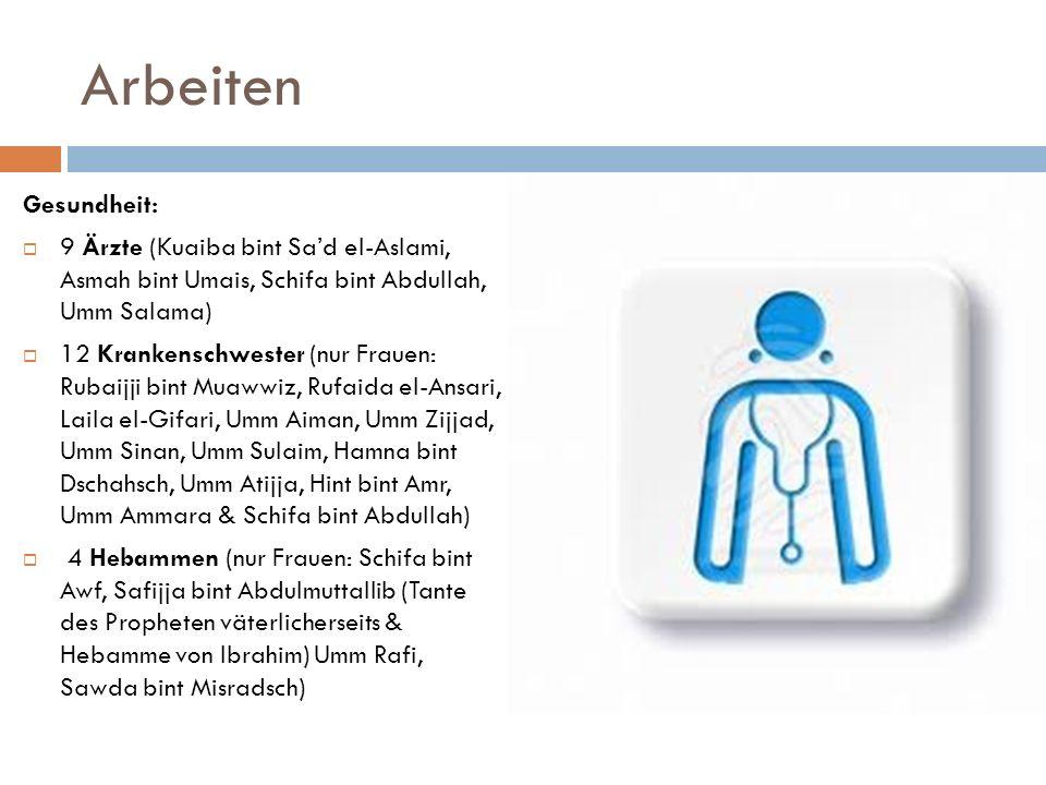 Arbeiten Gesundheit: 9 Ärzte (Kuaiba bint Sa'd el-Aslami, Asmah bint Umais, Schifa bint Abdullah, Umm Salama)