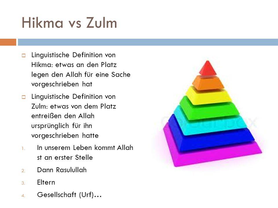 Hikma vs Zulm Linguistische Definition von Hikma: etwas an den Platz legen den Allah für eine Sache vorgeschrieben hat.