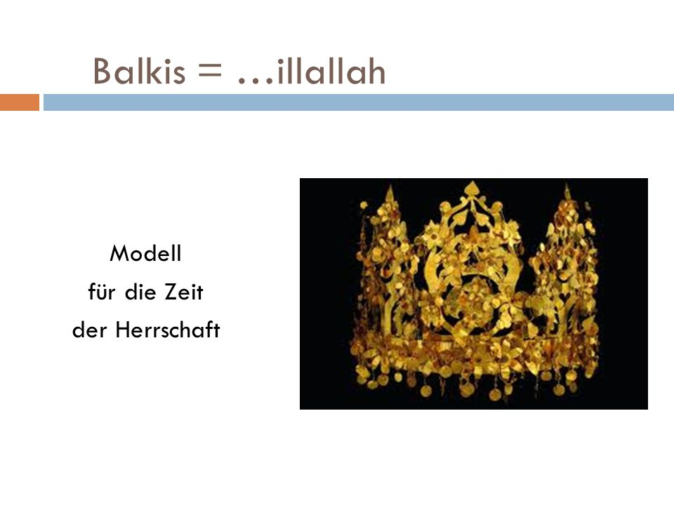 Balkis = …illallah Modell für die Zeit der Herrschaft