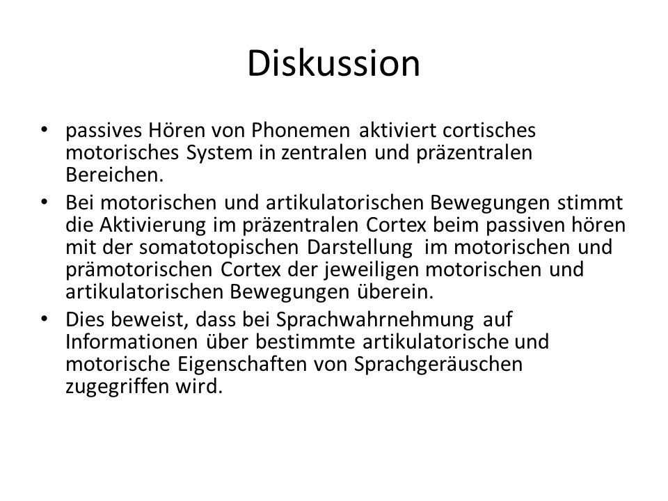 Diskussion passives Hören von Phonemen aktiviert cortisches motorisches System in zentralen und präzentralen Bereichen.