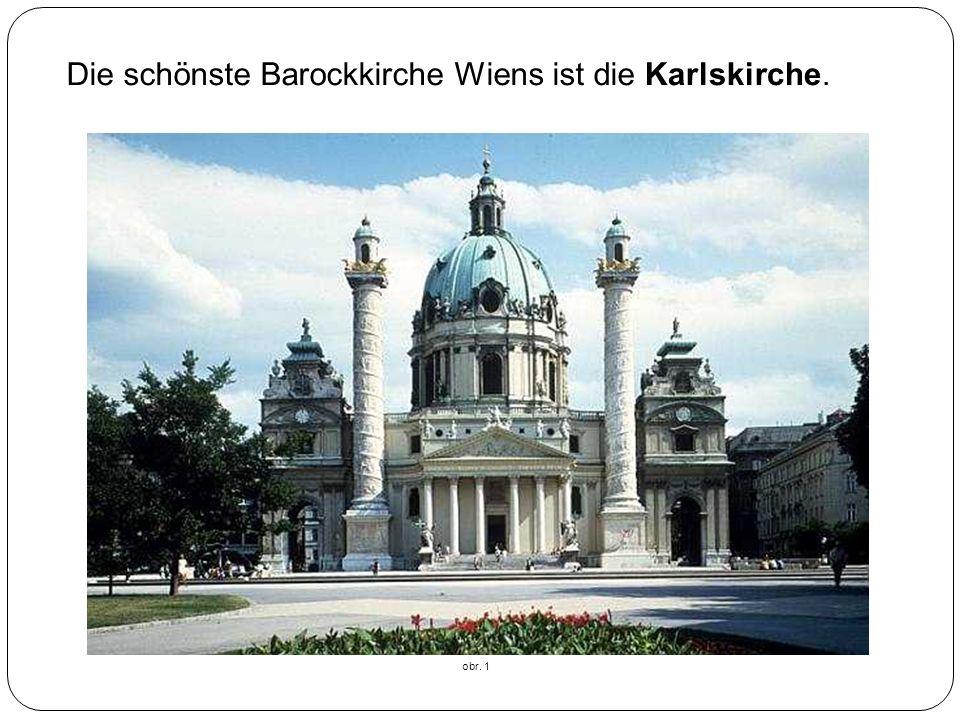 Die schönste Barockkirche Wiens ist die Karlskirche.