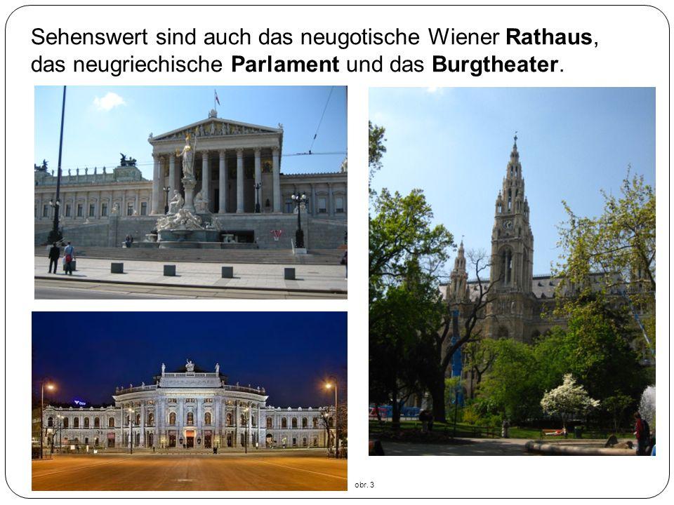 Sehenswert sind auch das neugotische Wiener Rathaus, das neugriechische Parlament und das Burgtheater.