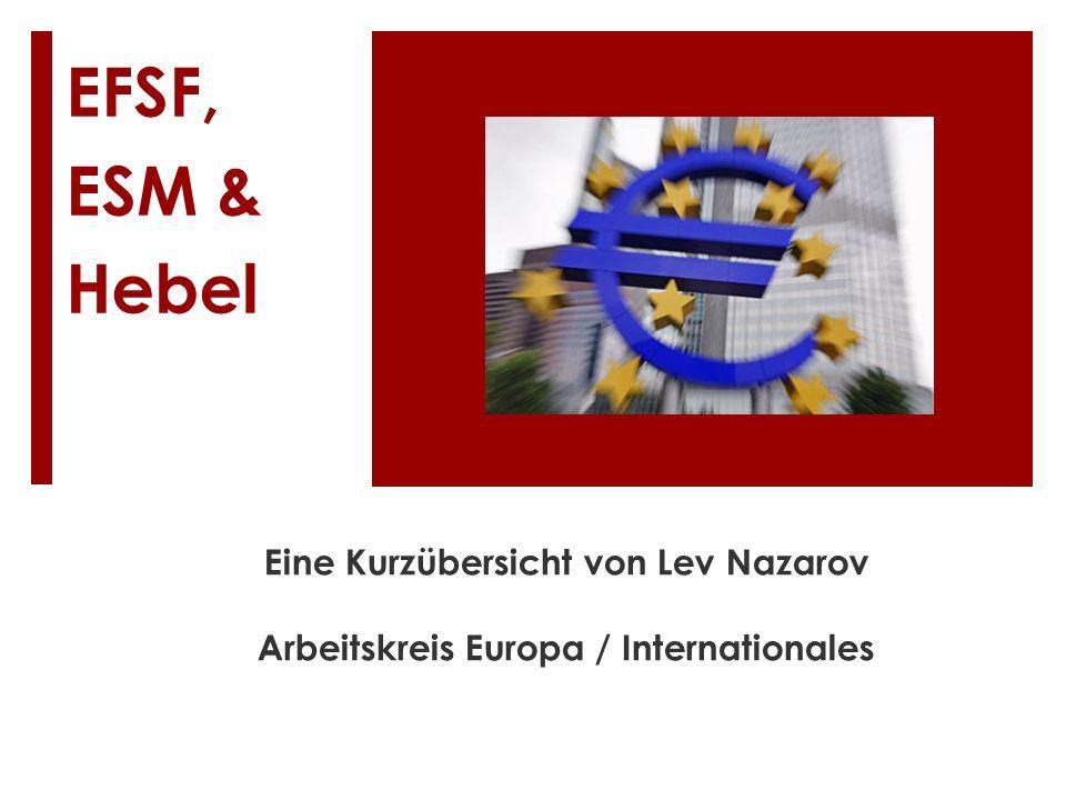 EFSF, ESM & Hebel Eine Kurzübersicht von Lev Nazarov