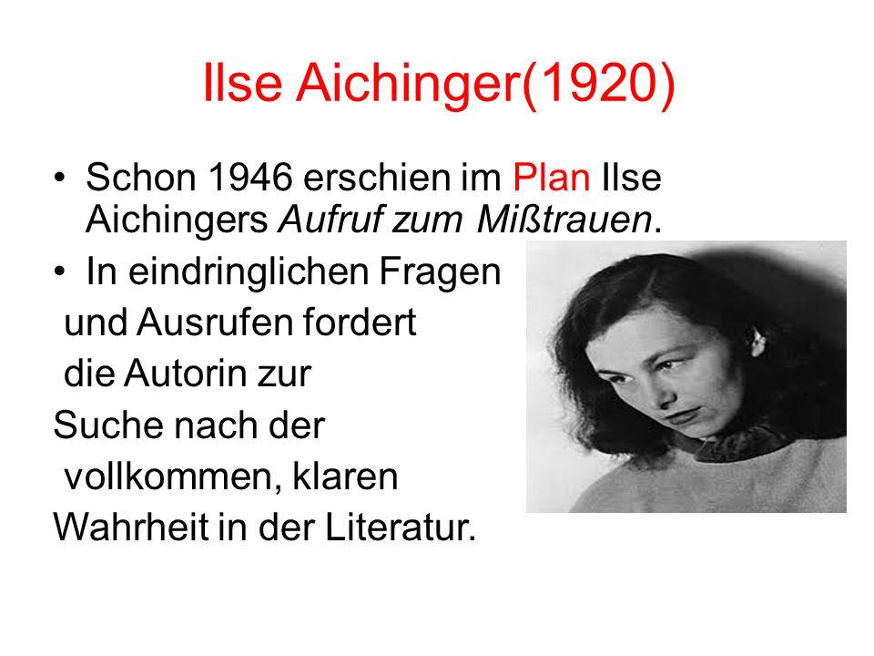 Aichinger(1920) Ilse Schon 1946 erschien im Plan Ilse Aichingers Aufruf zum Mißtrauen. In eindringlichen Fragen.