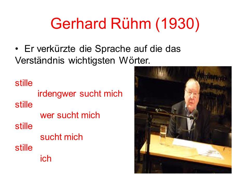 Gerhard Rühm (1930) Er verkürzte die Sprache auf die das