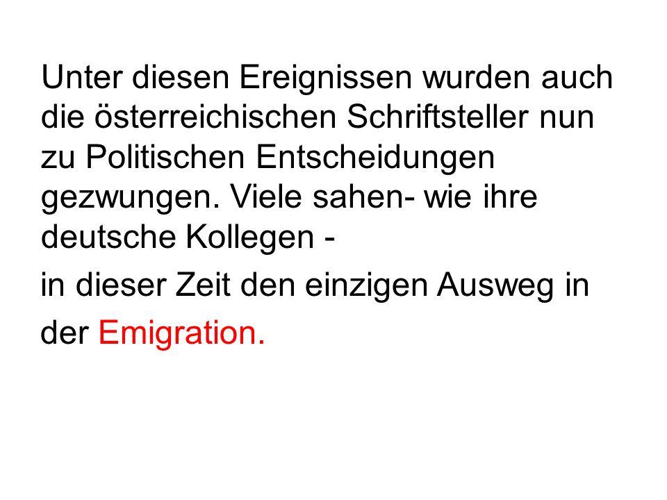 Unter diesen Ereignissen wurden auch die österreichischen Schriftsteller nun zu Politischen Entscheidungen gezwungen.