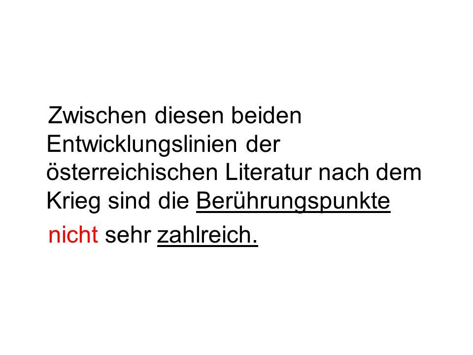 Zwischen diesen beiden Entwicklungslinien der österreichischen Literatur nach dem Krieg sind die Berührungspunkte nicht sehr zahlreich.