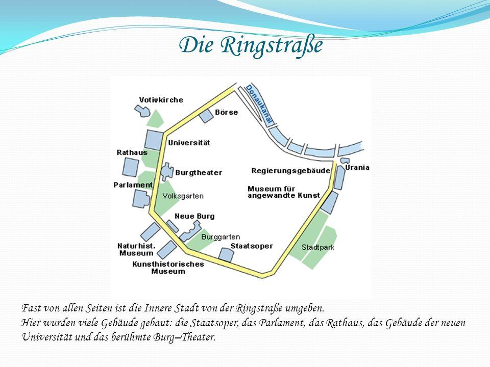 Die Ringstraße Fast von allen Seiten ist die Innere Stadt von der Ringstraße umgeben.