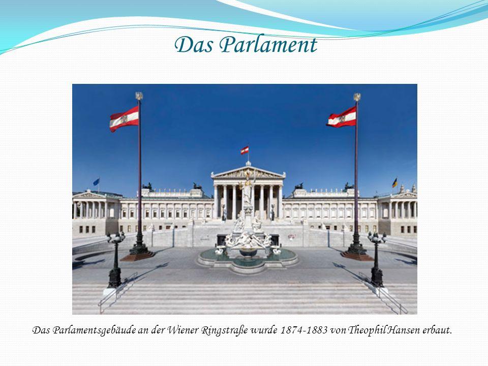 Das Parlament Das Parlamentsgebäude an der Wiener Ringstraße wurde 1874-1883 von Theophil Hansen erbaut.