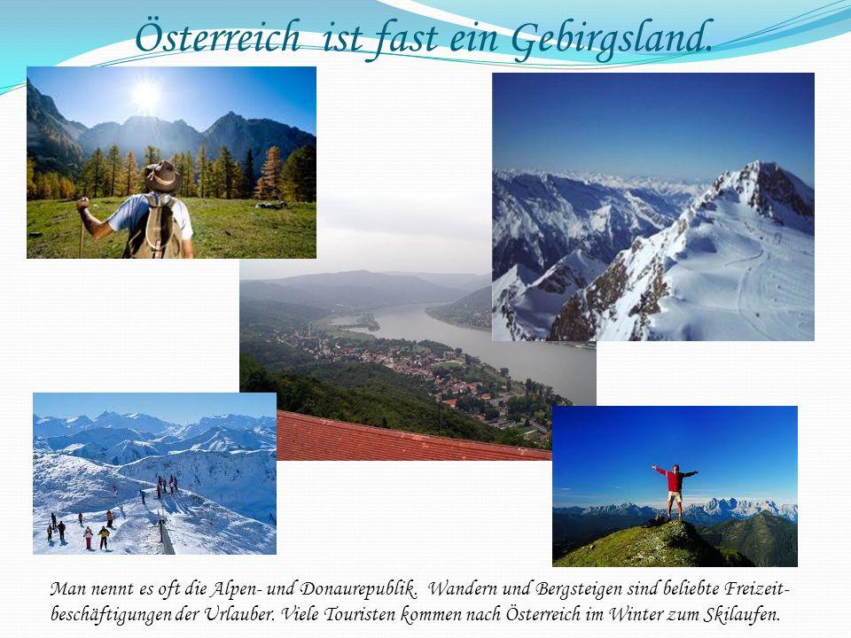 Österreich ist fast ein Gebirgsland.