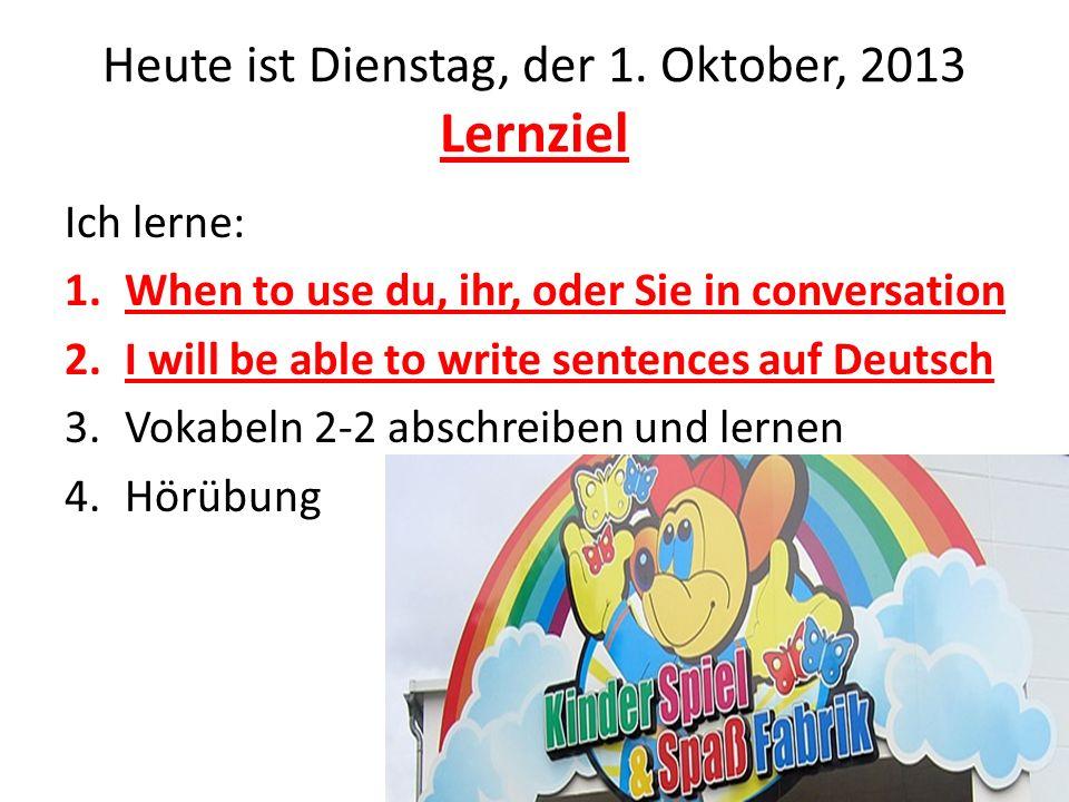 Heute ist Dienstag, der 1. Oktober, 2013 Lernziel