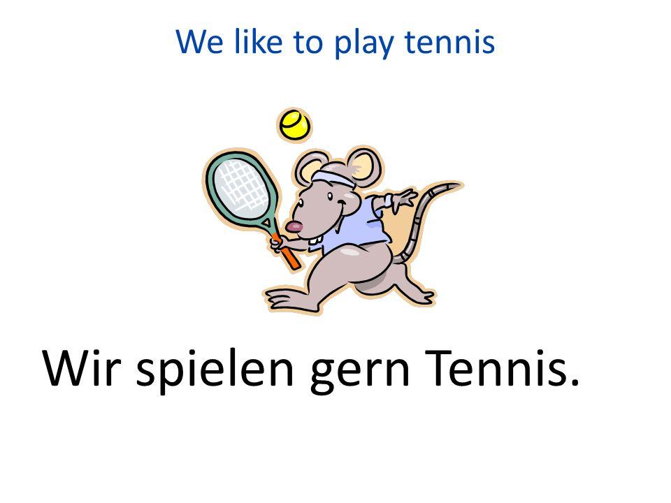 Wir spielen gern Tennis.