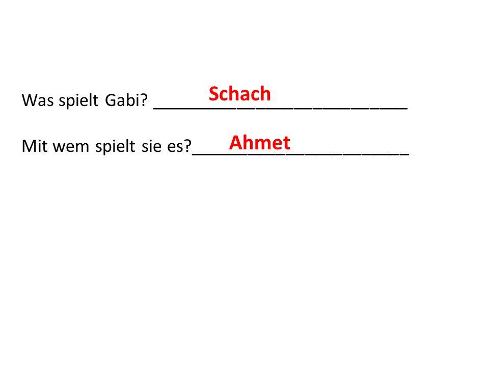 Schach Ahmet Was spielt Gabi ___________________________