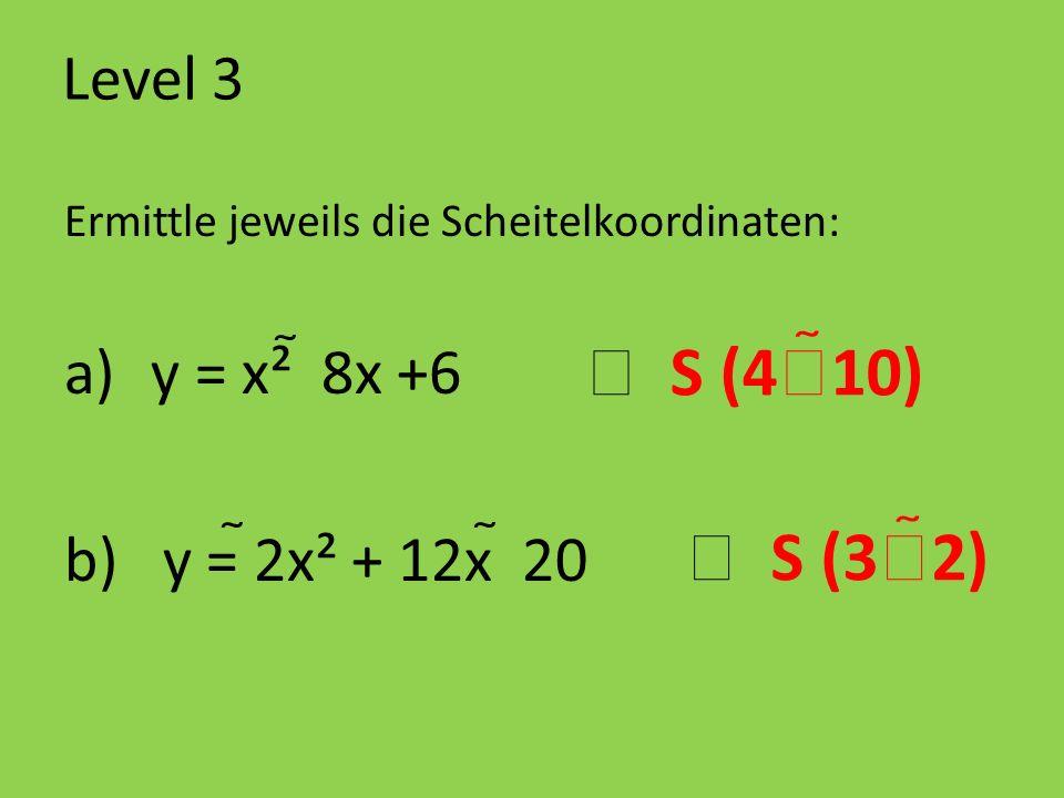  S (410)  S (32) Level 3 y = x²  8x +6 b) y = 2x² + 12x  20