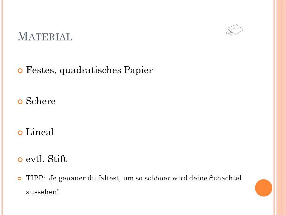 Material Festes, quadratisches Papier Schere Lineal evtl. Stift
