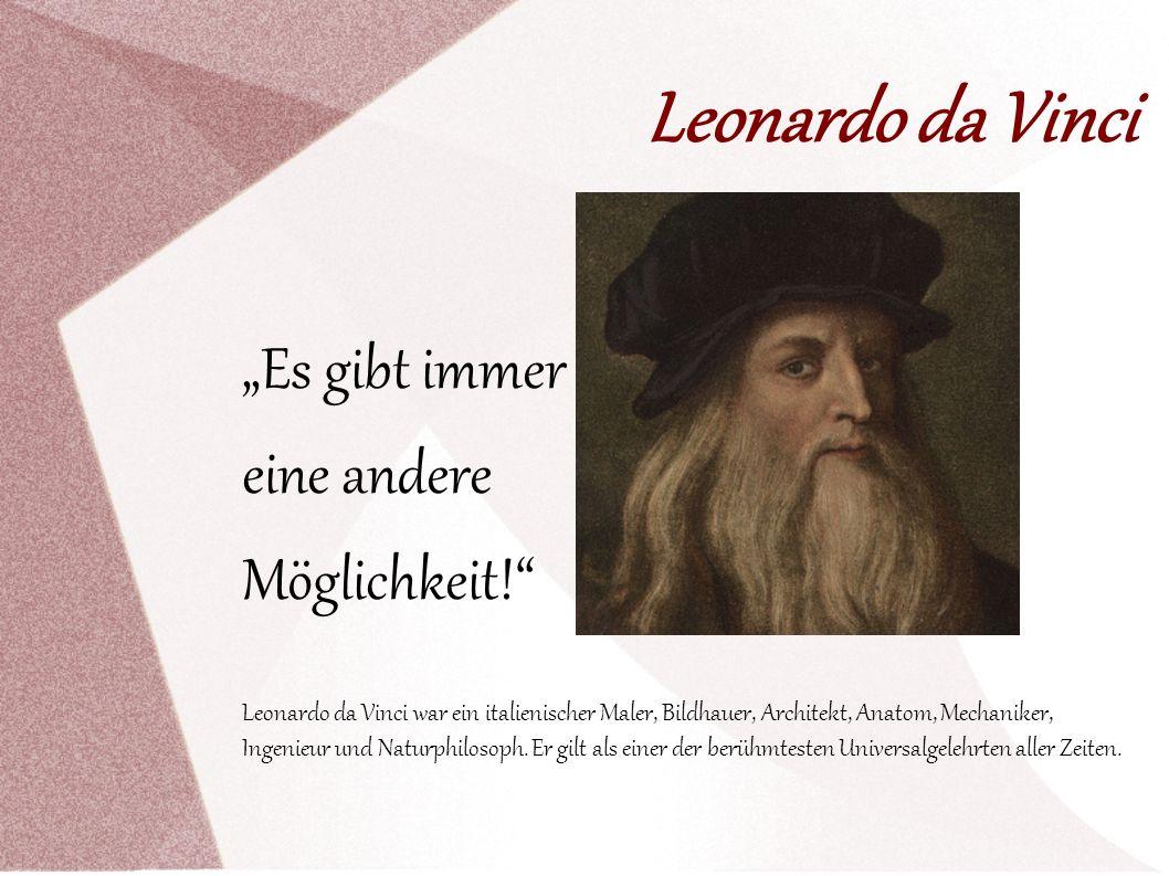 """Leonardo da Vinci """"Es gibt immer eine andere Möglichkeit!"""