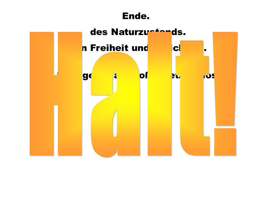 Halt! Ende. des Naturzustands. von Freiheit und Gleichheit.
