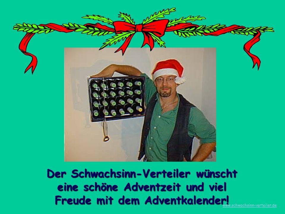 Der Schwachsinn-Verteiler wünscht eine schöne Adventzeit und viel Freude mit dem Adventkalender!