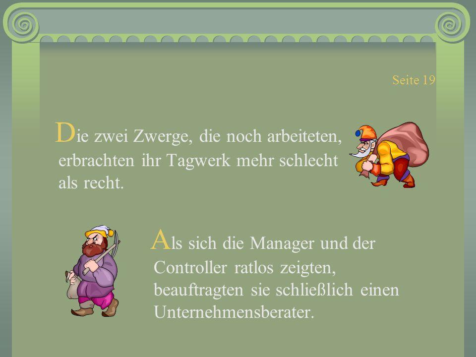 Seite 19 Die zwei Zwerge, die noch arbeiteten, erbrachten ihr Tagwerk mehr schlecht als recht.