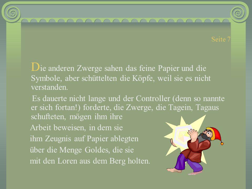 Seite 7 Die anderen Zwerge sahen das feine Papier und die Symbole, aber schüttelten die Köpfe, weil sie es nicht verstanden.
