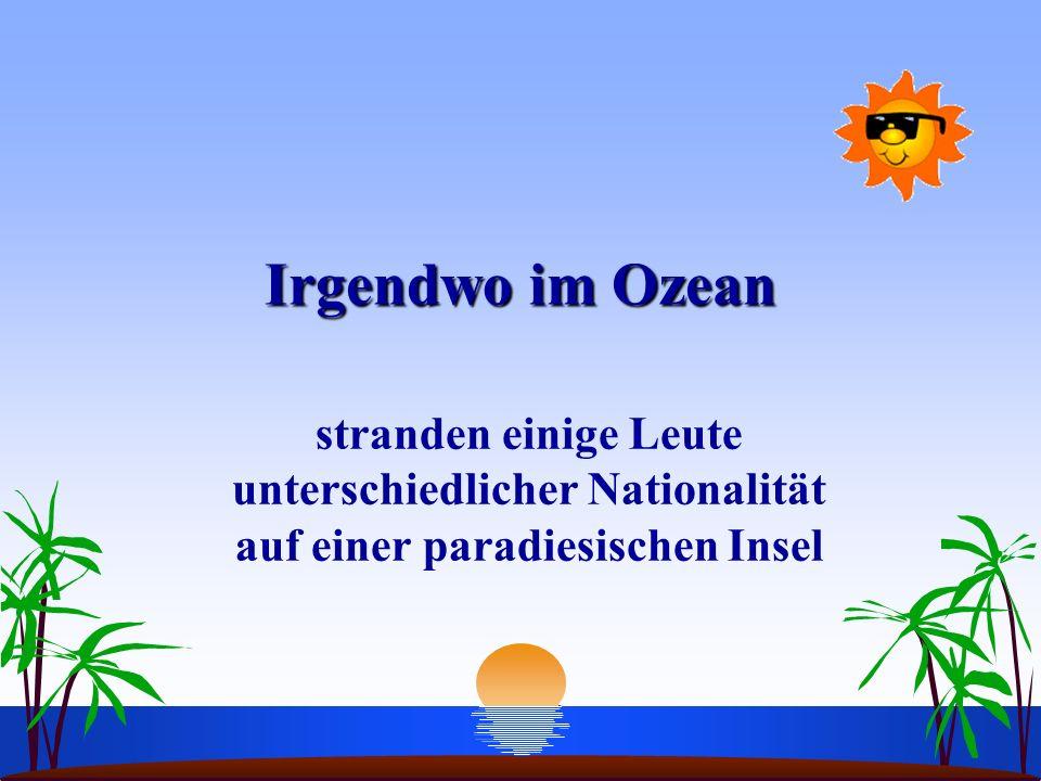 Irgendwo im Ozean stranden einige Leute unterschiedlicher Nationalität auf einer paradiesischen Insel.